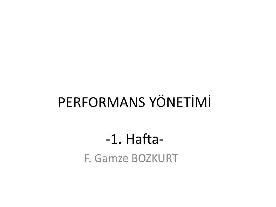 PERFORMANS YÖNETİMİ -1. Hafta- F. Gamze BOZKURT