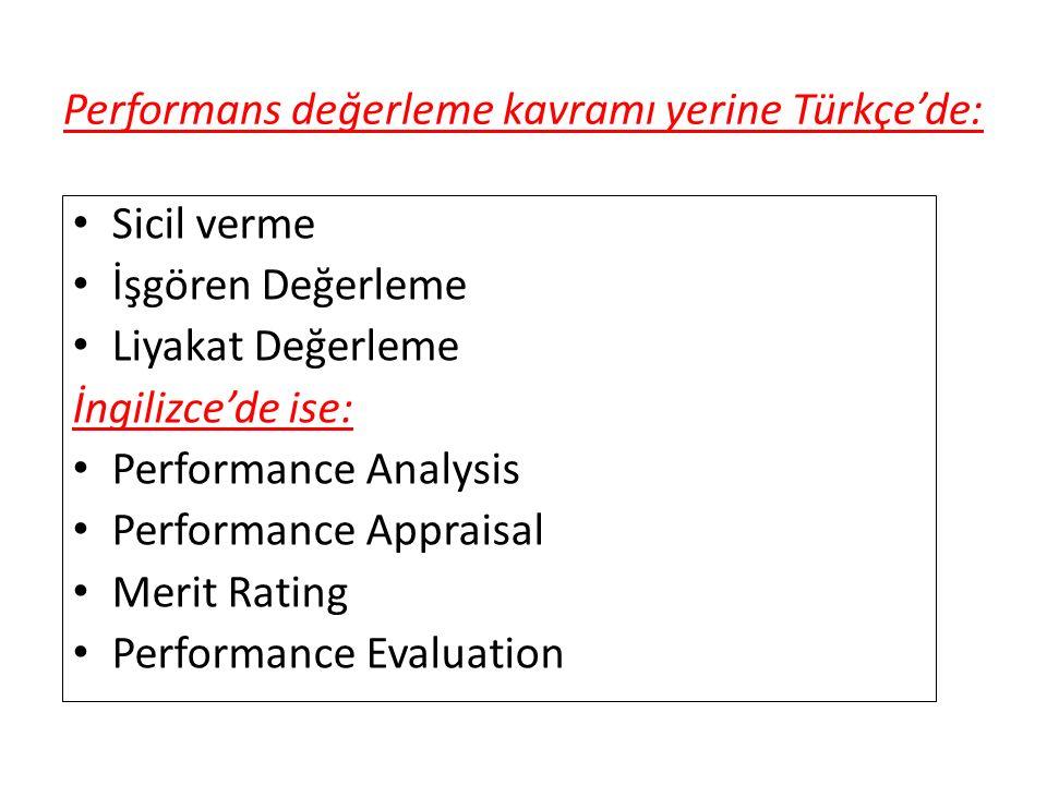 Performans değerleme kavramı yerine Türkçe'de: Sicil verme İşgören Değerleme Liyakat Değerleme İngilizce'de ise: Performance Analysis Performance Appr
