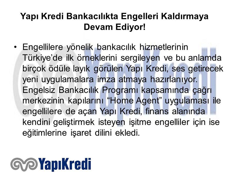 Yapı Kredi Bankacılıkta Engelleri Kaldırmaya Devam Ediyor! Engellilere yönelik bankacılık hizmetlerinin Türkiye'de ilk örneklerini sergileyen ve bu an