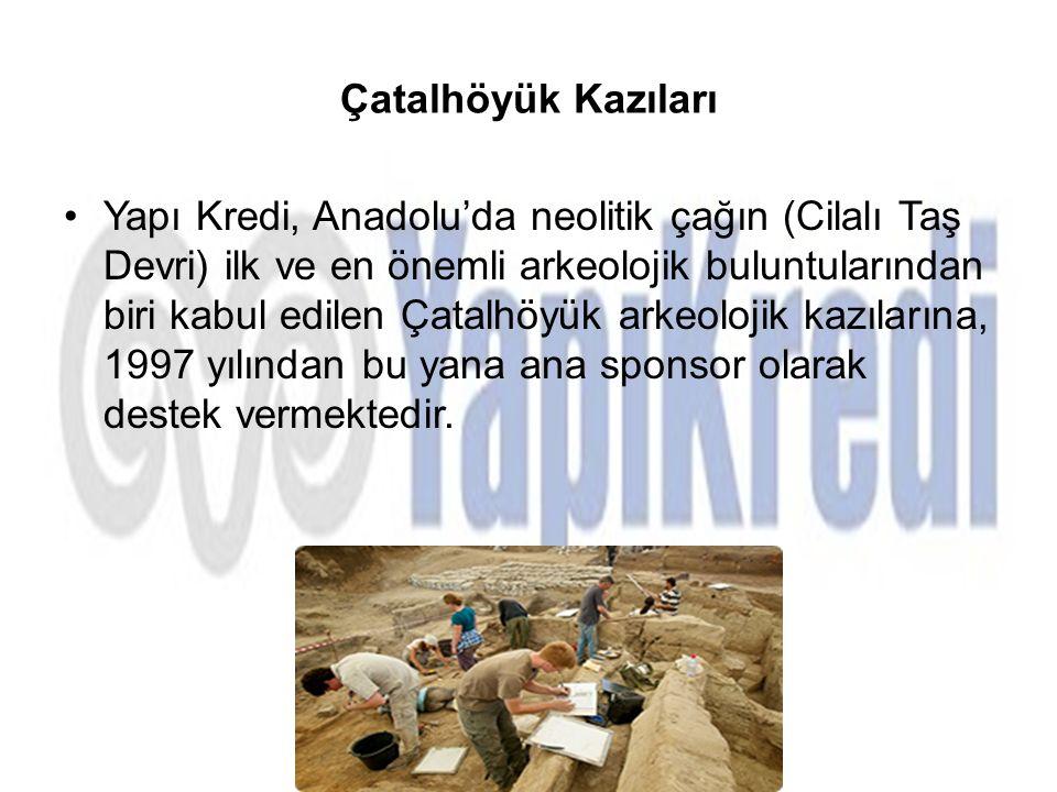 Çatalhöyük Kazıları Yapı Kredi, Anadolu'da neolitik çağın (Cilalı Taş Devri) ilk ve en önemli arkeolojik buluntularından biri kabul edilen Çatalhöyük