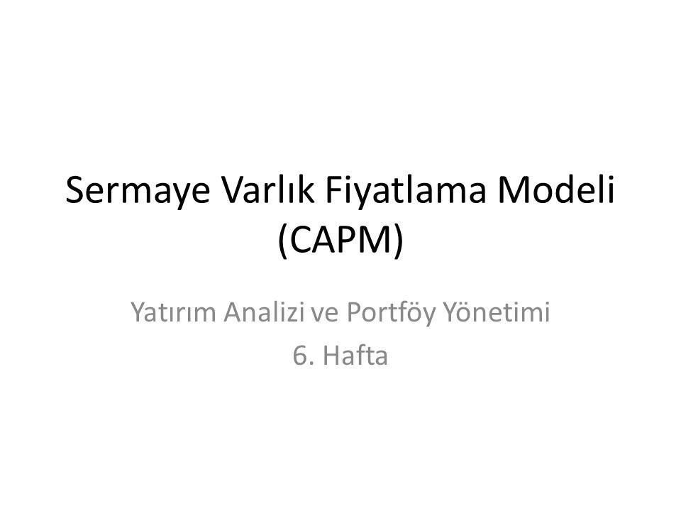 Sermaye Varlık Fiyatlama Modeli (CAPM) Yatırım Analizi ve Portföy Yönetimi 6. Hafta