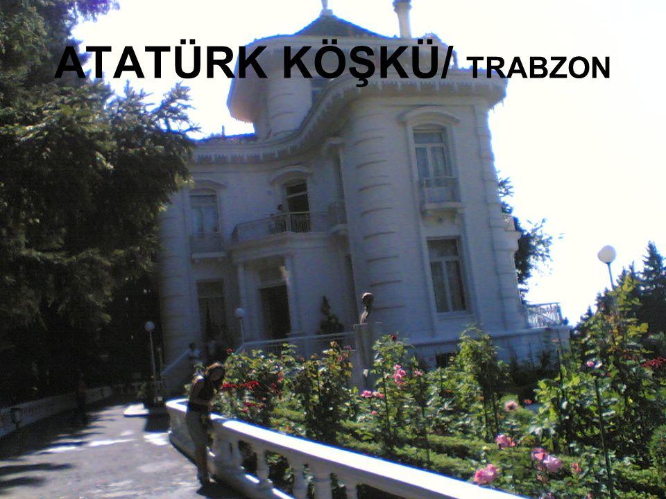 ATATÜRK KÖŞKÜ/ TRABZON