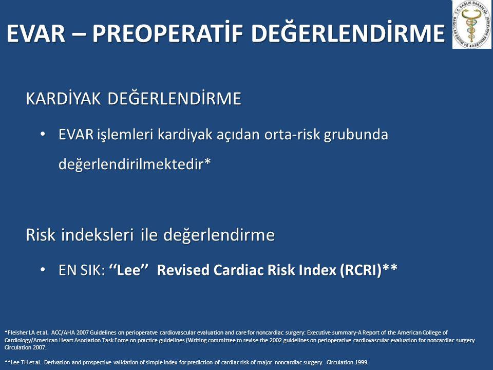 KARDİYAK DEĞERLENDİRME EVAR işlemleri kardiyak açıdan orta-risk grubunda değerlendirilmektedir* EVAR işlemleri kardiyak açıdan orta-risk grubunda değe