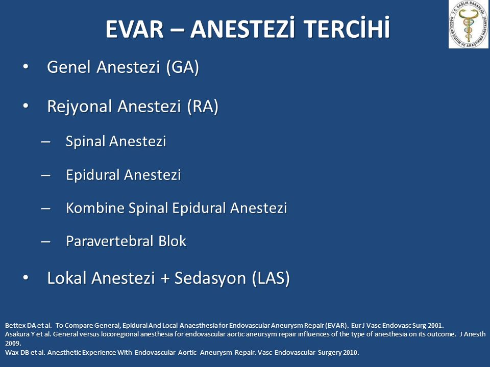 EVAR – ANESTEZİ TERCİHİ Genel Anestezi (GA) Genel Anestezi (GA) Rejyonal Anestezi (RA) Rejyonal Anestezi (RA) – Spinal Anestezi – Epidural Anestezi –