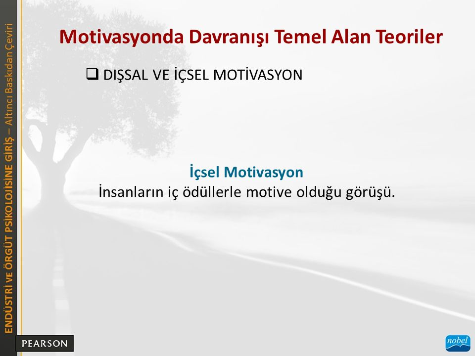 Motivasyonda Davranışı Temel Alan Teoriler  DIŞSAL VE İÇSEL MOTİVASYON İçsel Motivasyon İnsanların iç ödüllerle motive olduğu görüşü.