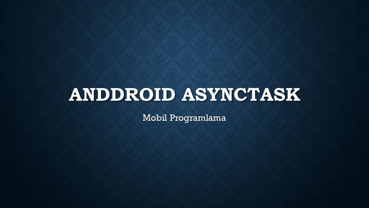 ANDDROID ASYNCTASK Mobil Programlama