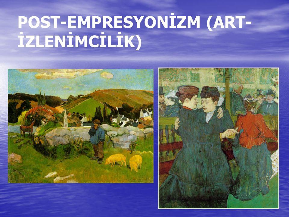 POST-EMPRESYONİZM (ART- İZLENİMCİLİK)