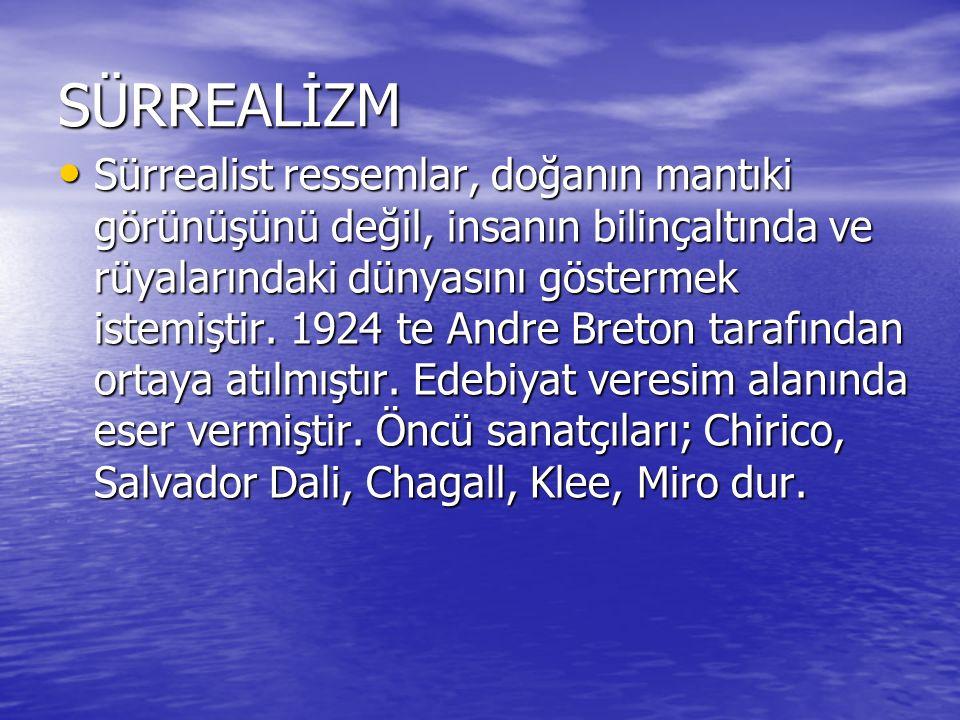 SÜRREALİZM Sürrealist ressemlar, doğanın mantıki görünüşünü değil, insanın bilinçaltında ve rüyalarındaki dünyasını göstermek istemiştir. 1924 te Andr
