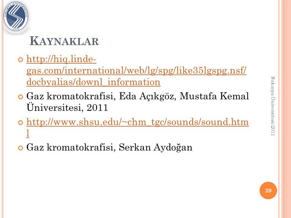 K AYNAKLAR http://hiq.linde- gas.com/international/web/lg/spg/like35lgspg.nsf/ docbyalias/downl_information Gaz kromatokrafisi, Eda Açıkgöz, Mustafa K