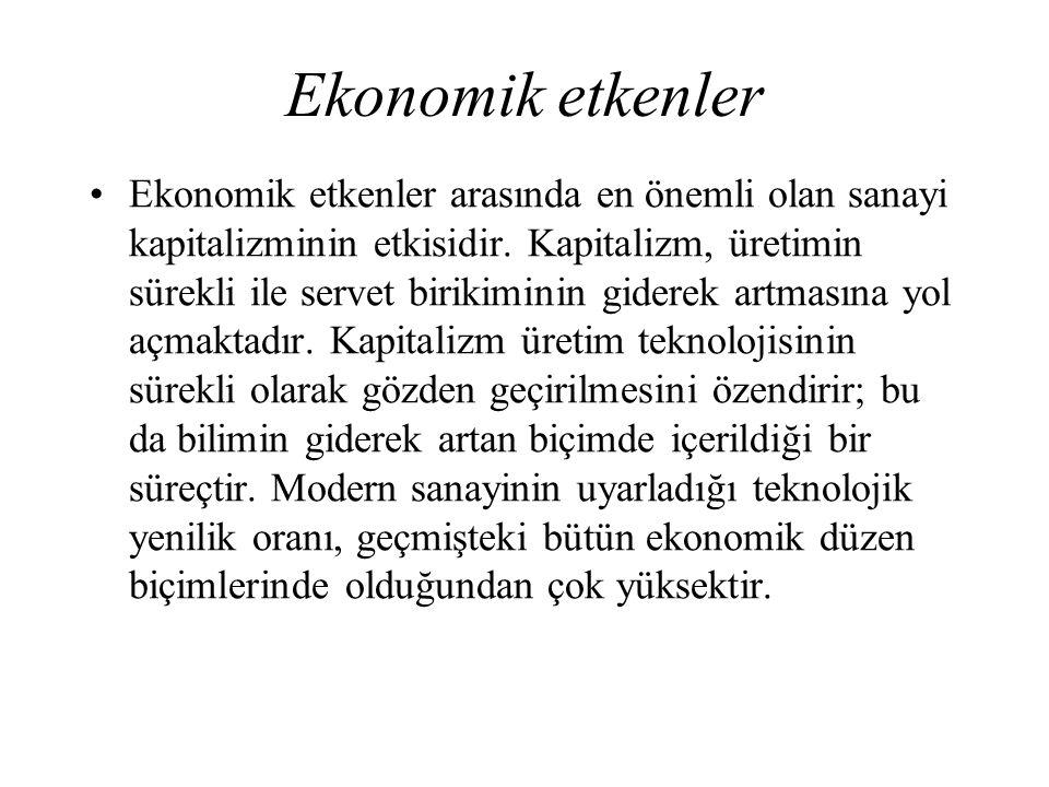 Ekonomik etkenler Ekonomik etkenler arasında en önemli olan sanayi kapitalizminin etkisidir. Kapitalizm, üretimin sürekli ile servet birikiminin gider