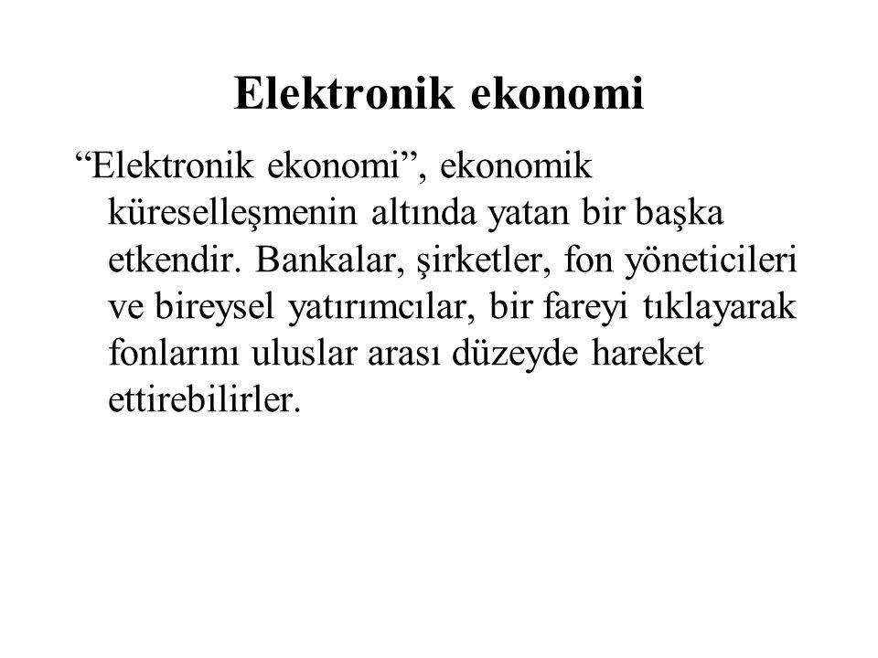 """Elektronik ekonomi """"Elektronik ekonomi"""", ekonomik küreselleşmenin altında yatan bir başka etkendir. Bankalar, şirketler, fon yöneticileri ve bireysel"""