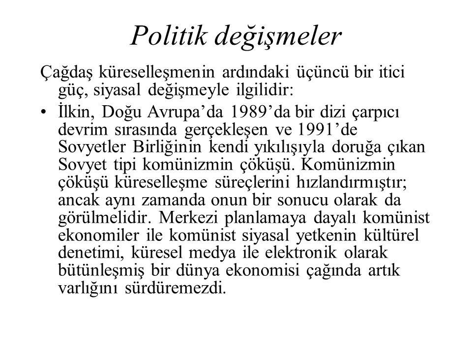 Politik değişmeler Çağdaş küreselleşmenin ardındaki üçüncü bir itici güç, siyasal değişmeyle ilgilidir: İlkin, Doğu Avrupa'da 1989'da bir dizi çarpıcı