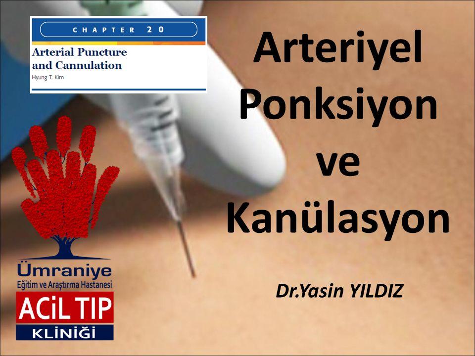 Arteriyel Ponksiyon ve Kanülasyon Dr.Yasin YILDIZ