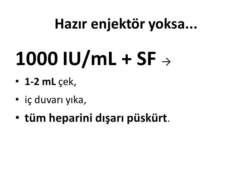 Hazır enjektör yoksa... 1000 IU/mL + SF → 1-2 mL çek, iç duvarı yıka, tüm heparini dışarı püskürt.