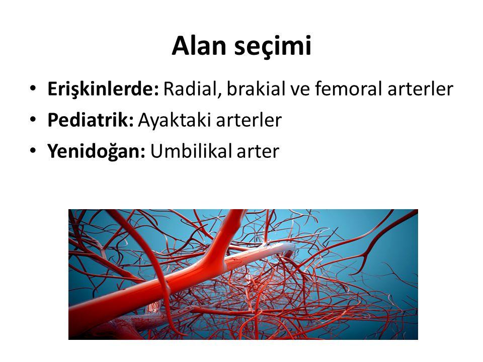 Alan seçimi Erişkinlerde: Radial, brakial ve femoral arterler Pediatrik: Ayaktaki arterler Yenidoğan: Umbilikal arter