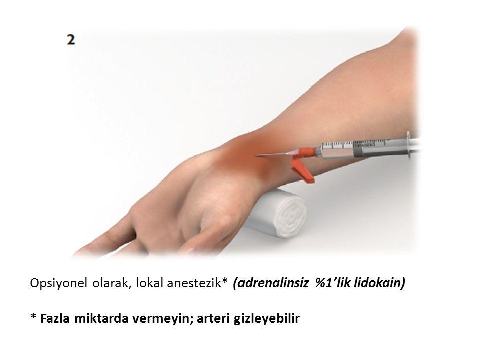 Opsiyonel olarak, lokal anestezik* (adrenalinsiz %1'lik lidokain) * Fazla miktarda vermeyin; arteri gizleyebilir