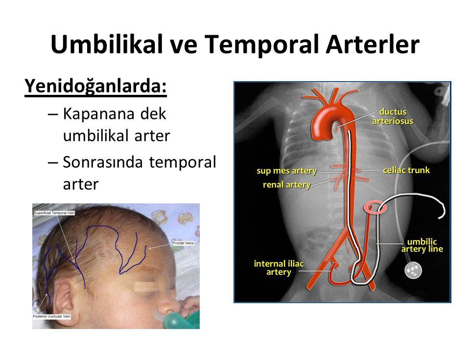Umbilikal ve Temporal Arterler Yenidoğanlarda: – Kapanana dek umbilikal arter – Sonrasında temporal arter