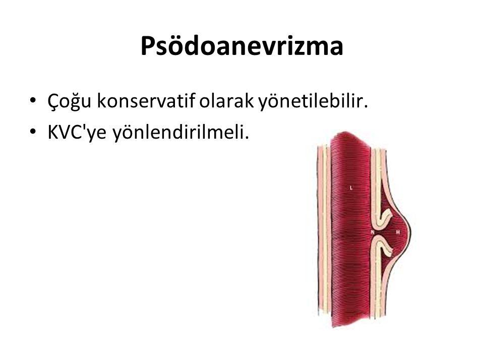 Psödoanevrizma Çoğu konservatif olarak yönetilebilir. KVC ye yönlendirilmeli.