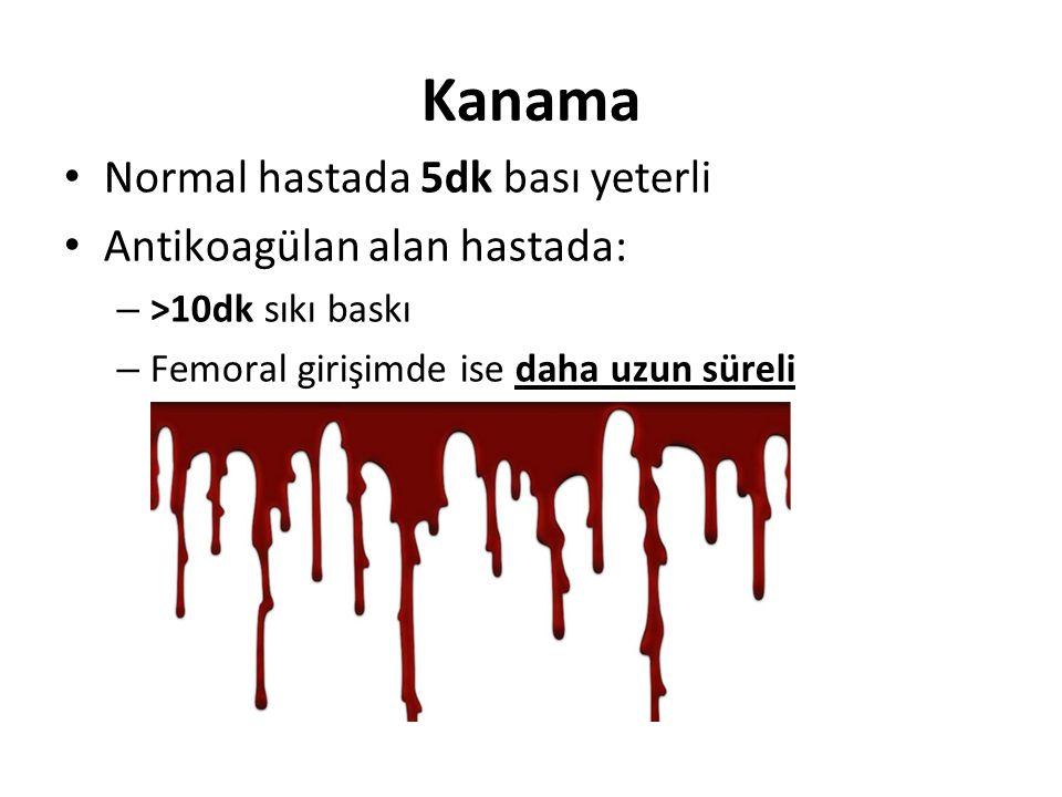 Kanama Normal hastada 5dk bası yeterli Antikoagülan alan hastada: – >10dk sıkı baskı – Femoral girişimde ise daha uzun süreli