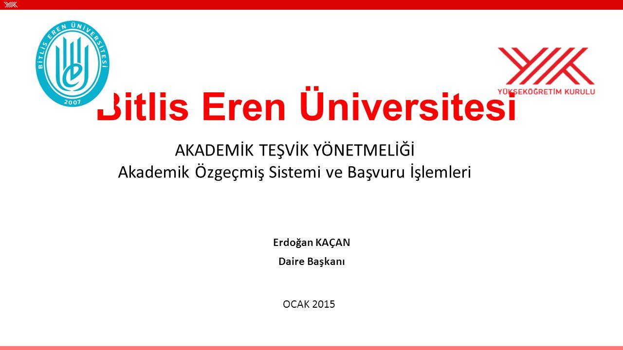 Bitlis Eren Üniversitesi Erdoğan KAÇAN Daire Başkanı OCAK 2015 AKADEMİK TEŞVİK YÖNETMELİĞİ Akademik Özgeçmiş Sistemi ve Başvuru İşlemleri