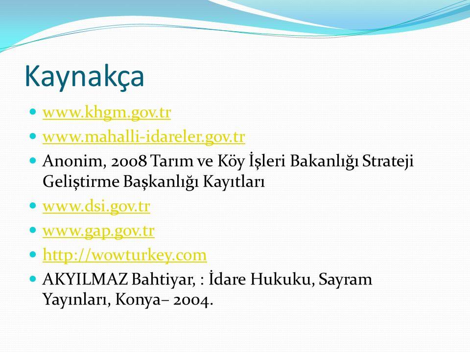 Kaynakça www.khgm.gov.tr www.mahalli-idareler.gov.tr Anonim, 2008 Tarım ve Köy İşleri Bakanlığı Strateji Geliştirme Başkanlığı Kayıtları www.dsi.gov.t