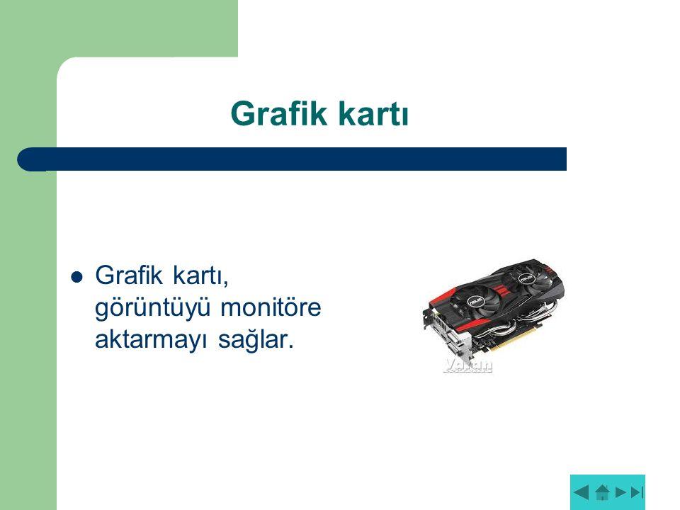 Grafik kartı Grafik kartı, görüntüyü monitöre aktarmayı sağlar.