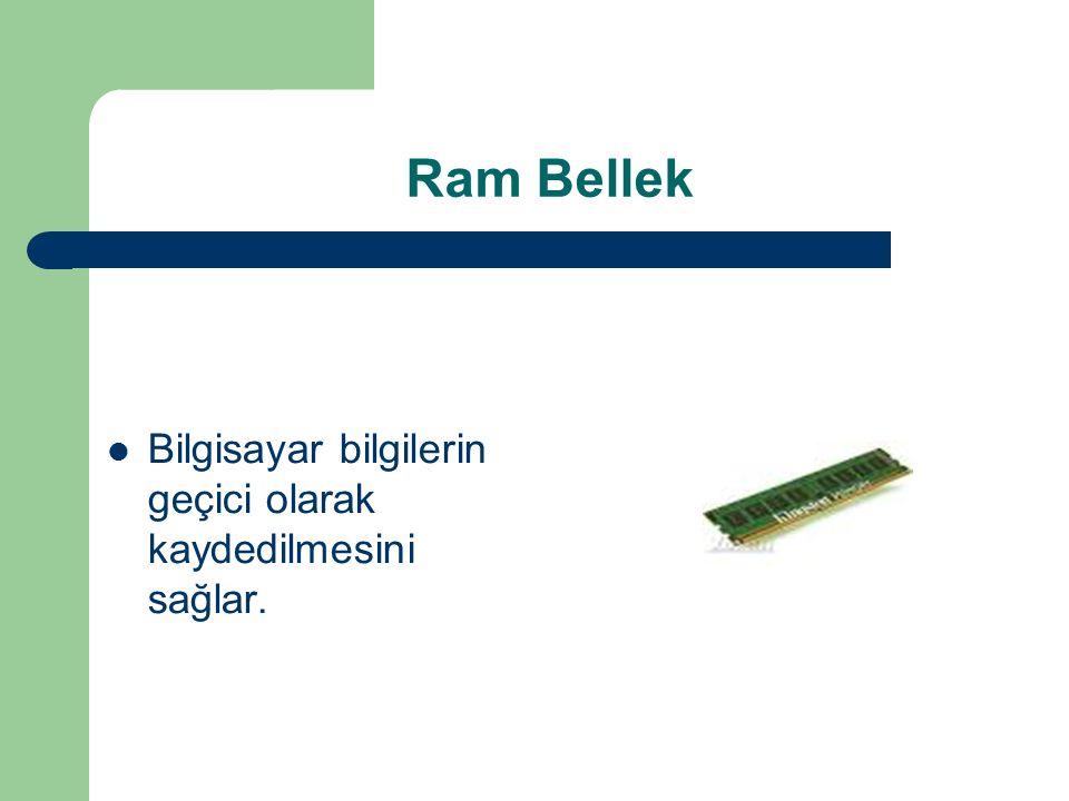 Ram Bellek Bilgisayar bilgilerin geçici olarak kaydedilmesini sağlar.