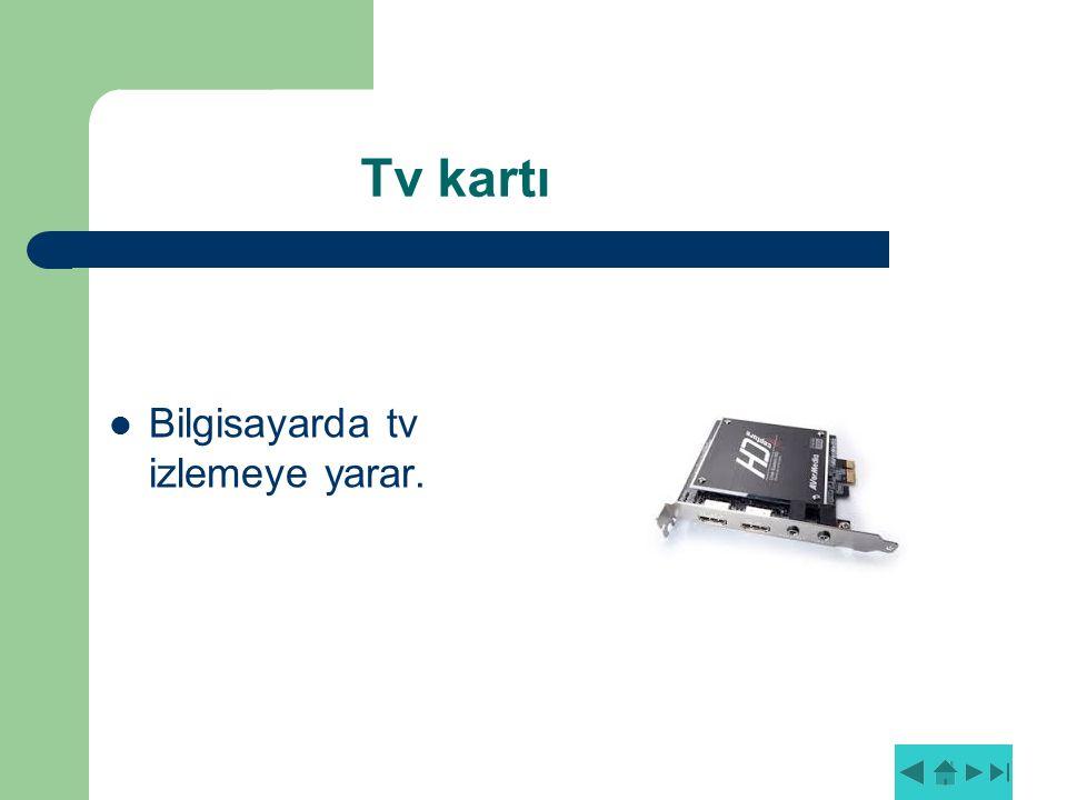 Tv kartı Bilgisayarda tv izlemeye yarar.