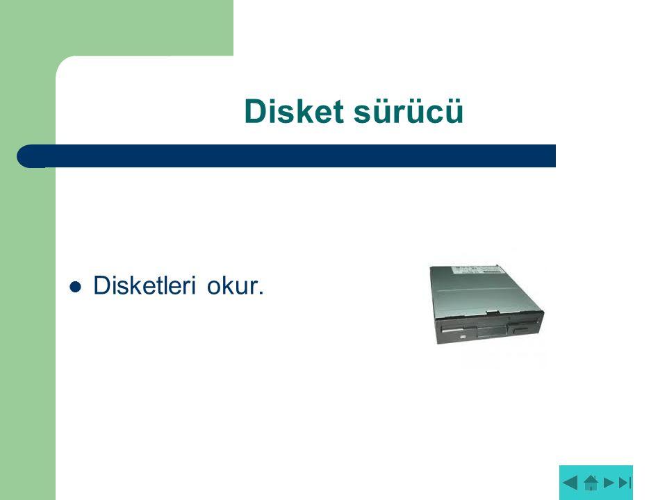 Disket sürücü Disketleri okur.
