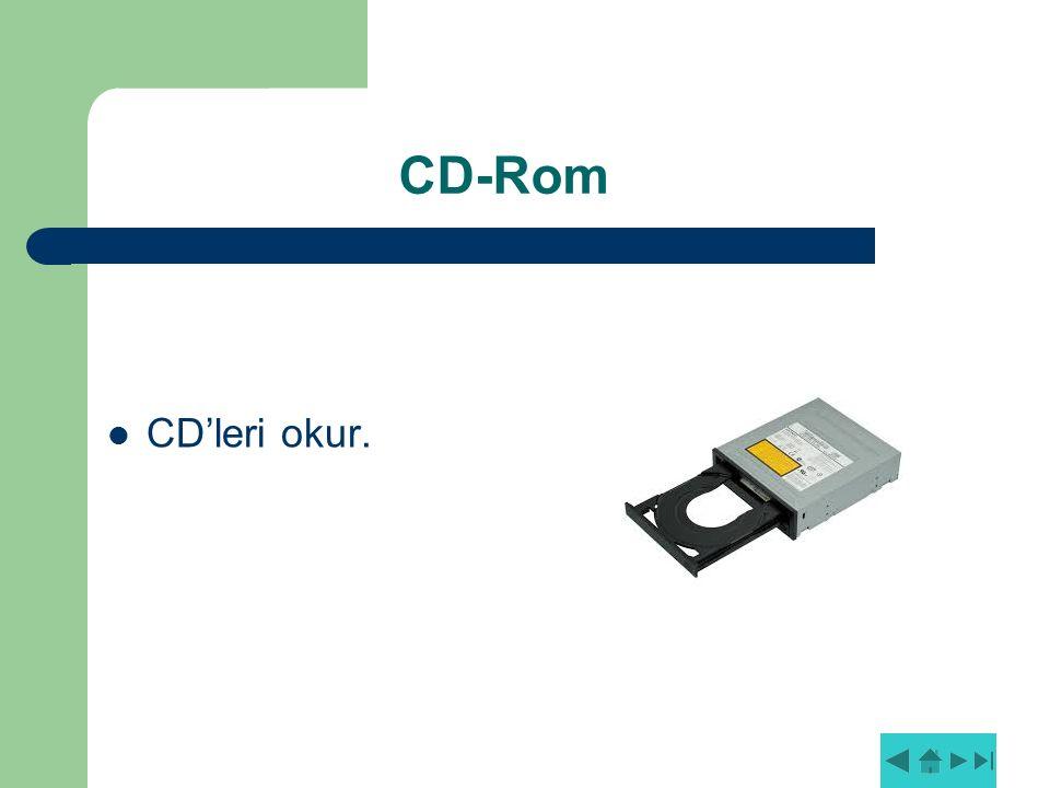 CD-Rom CD'leri okur.
