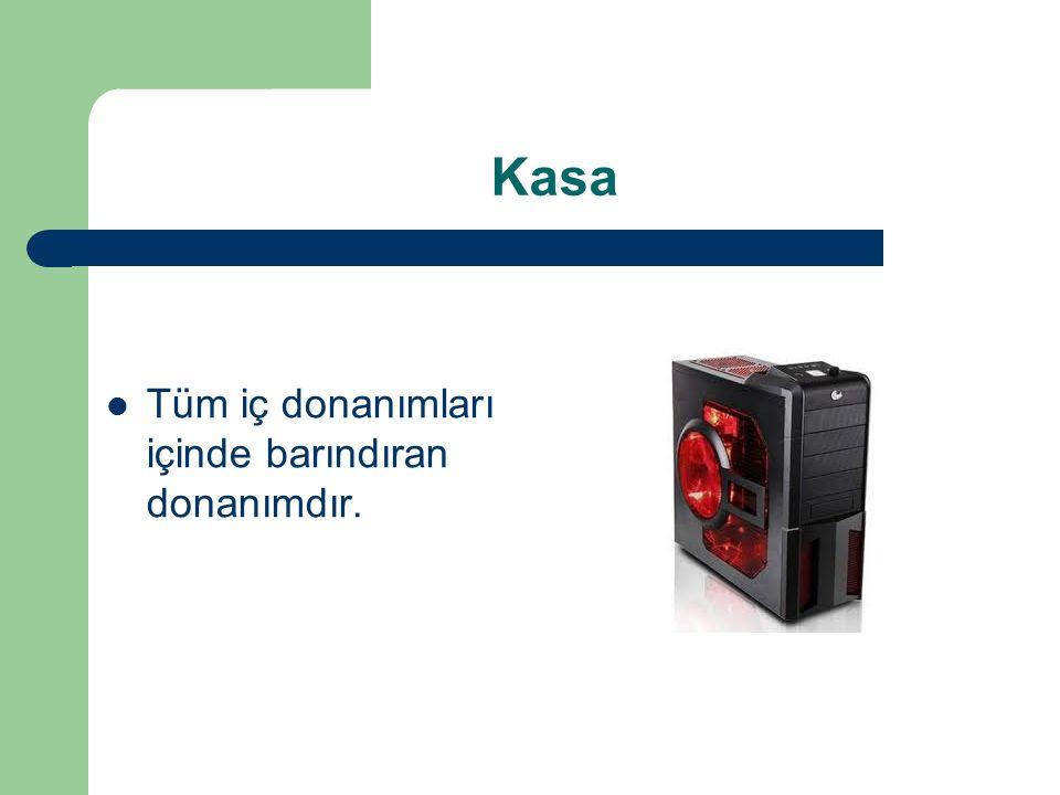 Kasa Tüm iç donanımları içinde barındıran donanımdır.