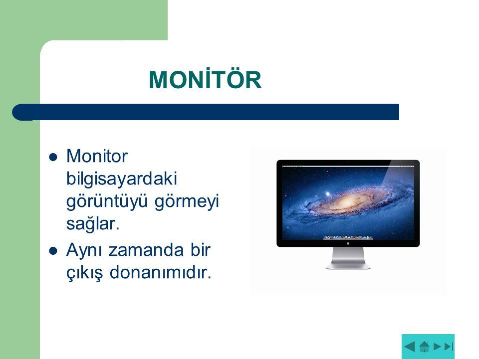 MONİTÖR Monitor bilgisayardaki görüntüyü görmeyi sağlar. Aynı zamanda bir çıkış donanımıdır.