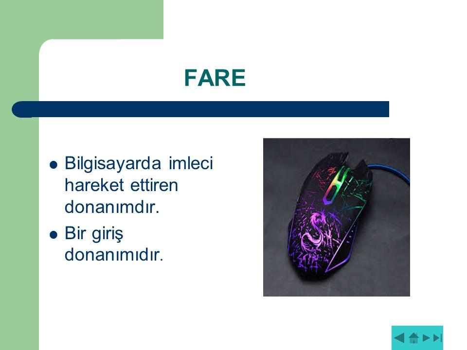 FARE BBilgisayarda imleci hareket ettiren donanımdır. BBir giriş donanımıdır.