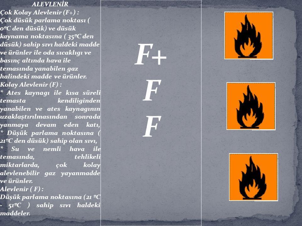 ALEVLENİR Çok Kolay Alevlenir (F+) : Çok düsük parlama noktası ( 0ºC den düsük) ve düsük kaynama noktasına ( 35ºC den düsük) sahip sıvı haldeki madde