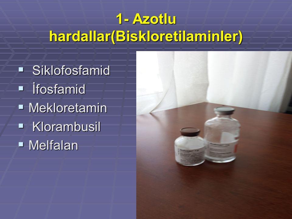 1- Azotlu hardallar(Biskloretilaminler)  Siklofosfamid  İfosfamid  Mekloretamin  Klorambusil  Melfalan