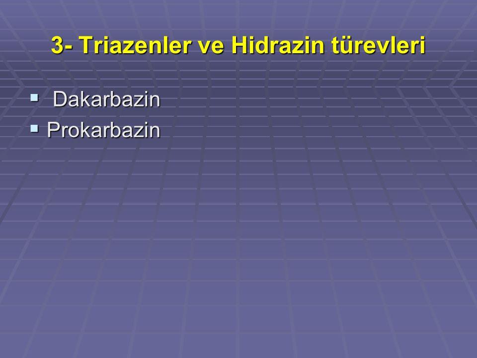 3- Triazenler ve Hidrazin türevleri  Dakarbazin  Prokarbazin