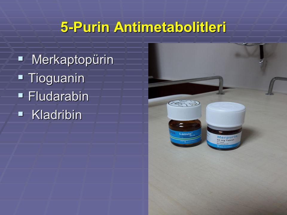 5-Purin Antimetabolitleri  Merkaptopürin  Tioguanin  Fludarabin  Kladribin