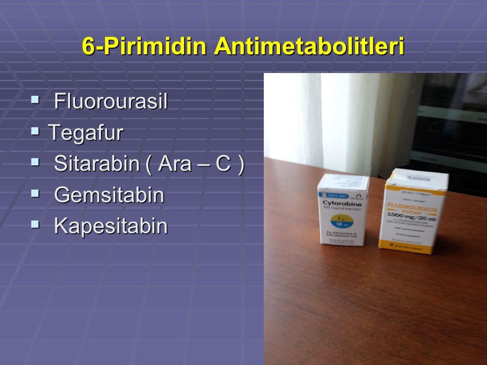 6-Pirimidin Antimetabolitleri  Fluorourasil  Tegafur  Sitarabin ( Ara – C )  Gemsitabin  Kapesitabin