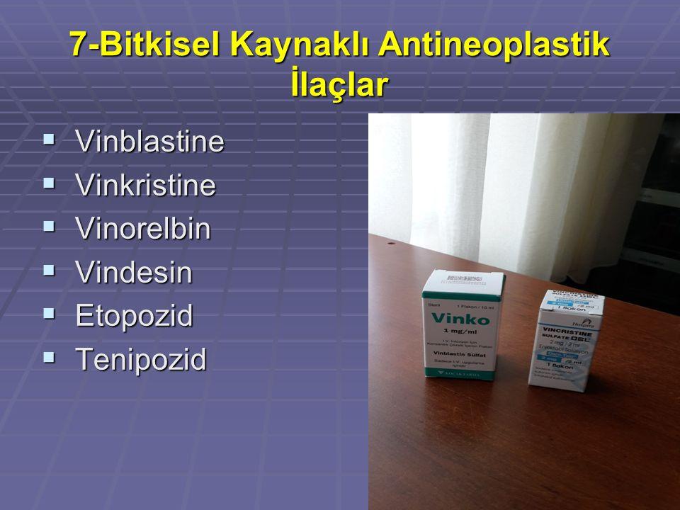7-Bitkisel Kaynaklı Antineoplastik İlaçlar  Vinblastine  Vinkristine  Vinorelbin  Vindesin  Etopozid  Tenipozid