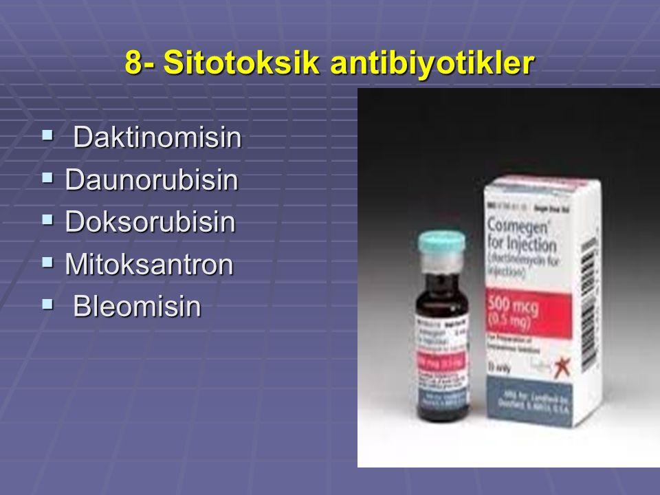 8- Sitotoksik antibiyotikler  Daktinomisin  Daunorubisin  Doksorubisin  Mitoksantron  Bleomisin