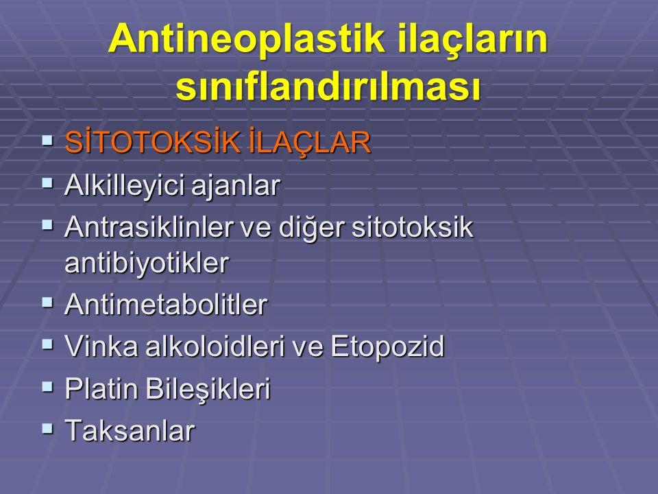 Antineoplastik ilaçların sınıflandırılması  SİTOTOKSİK İLAÇLAR  Alkilleyici ajanlar  Antrasiklinler ve diğer sitotoksik antibiyotikler  Antimetabolitler  Vinka alkoloidleri ve Etopozid  Platin Bileşikleri  Taksanlar