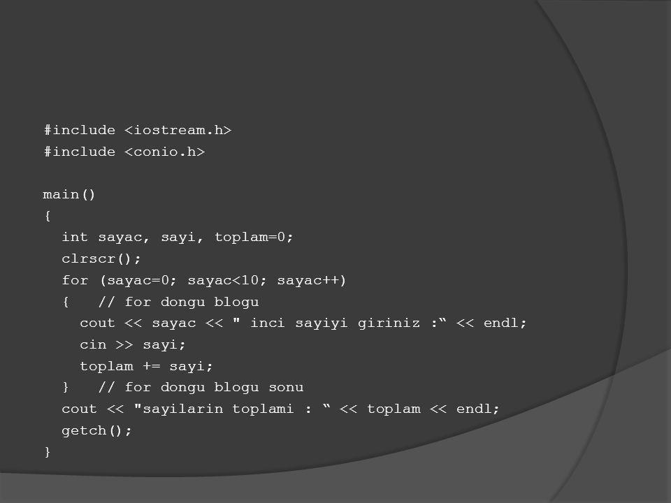 #include main() { int sayac, sayi, toplam=0; clrscr(); for (sayac=0; sayac<10; sayac++) { // for dongu blogu cout << sayac <<