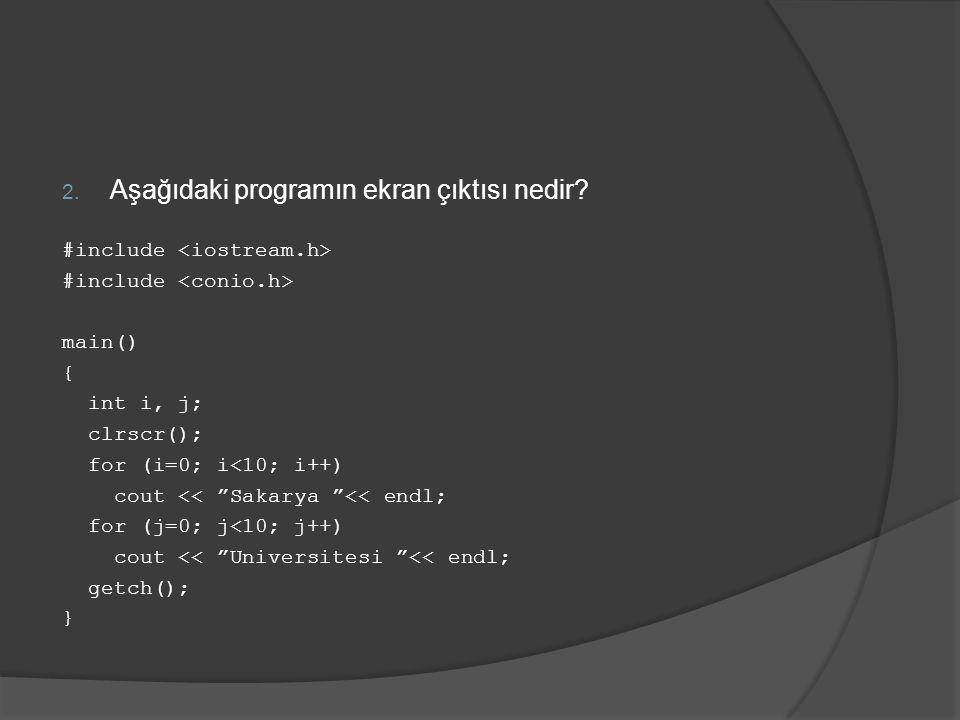 2. Aşağıdaki programın ekran çıktısı nedir.