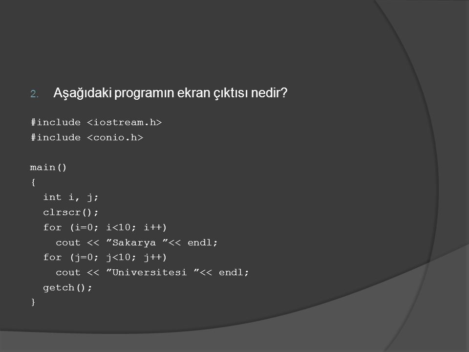 "2. Aşağıdaki programın ekran çıktısı nedir? #include main() { int i, j; clrscr(); for (i=0; i<10; i++) cout << ""Sakarya ""<< endl; for (j=0; j<10; j++)"