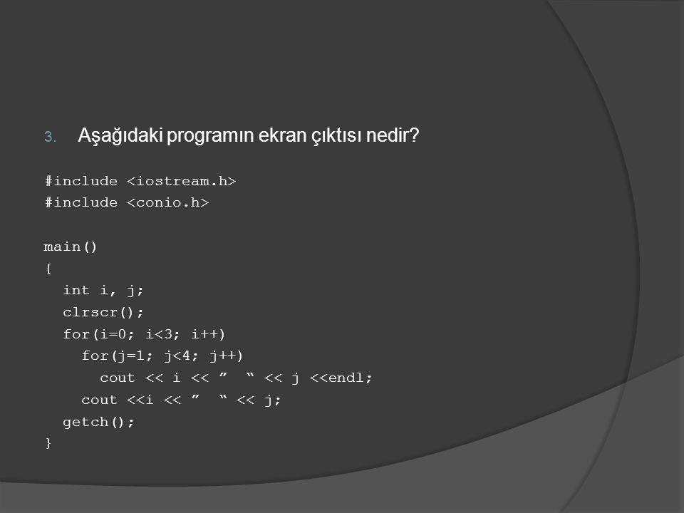 "3. Aşağıdaki programın ekran çıktısı nedir? #include main() { int i, j; clrscr(); for(i=0; i<3; i++) for(j=1; j<4; j++) cout << i << "" "" << j <<endl;"