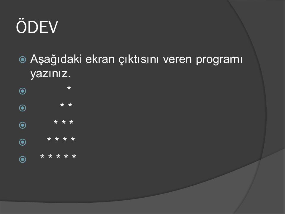 ÖDEV  Aşağıdaki ekran çıktısını veren programı yazınız.  *  * *  * * *  * * * *  * * * * *