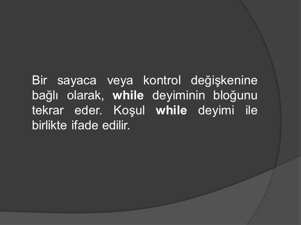 Bir sayaca veya kontrol değişkenine bağlı olarak, while deyiminin bloğunu tekrar eder. Koşul while deyimi ile birlikte ifade edilir.