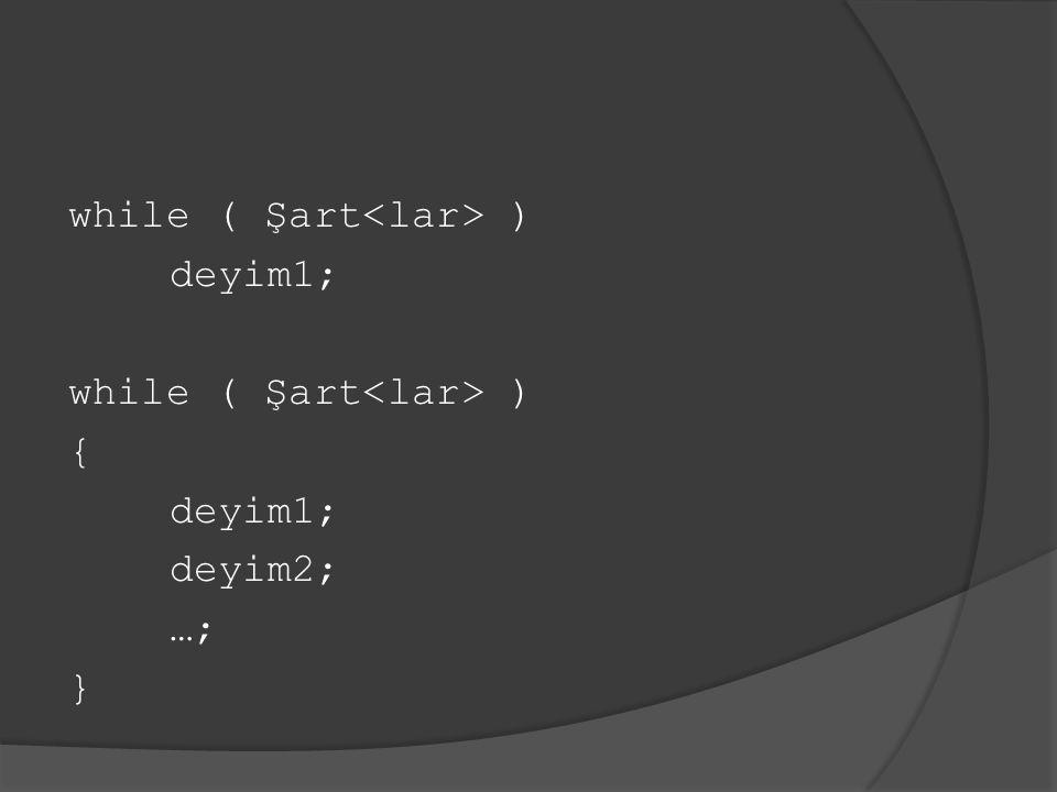 sayac=0; while (sayac<11) { toplam += sayac; sayac++; } while döngüsü şarta bağlı olarak while bloğunu tekrar eder.