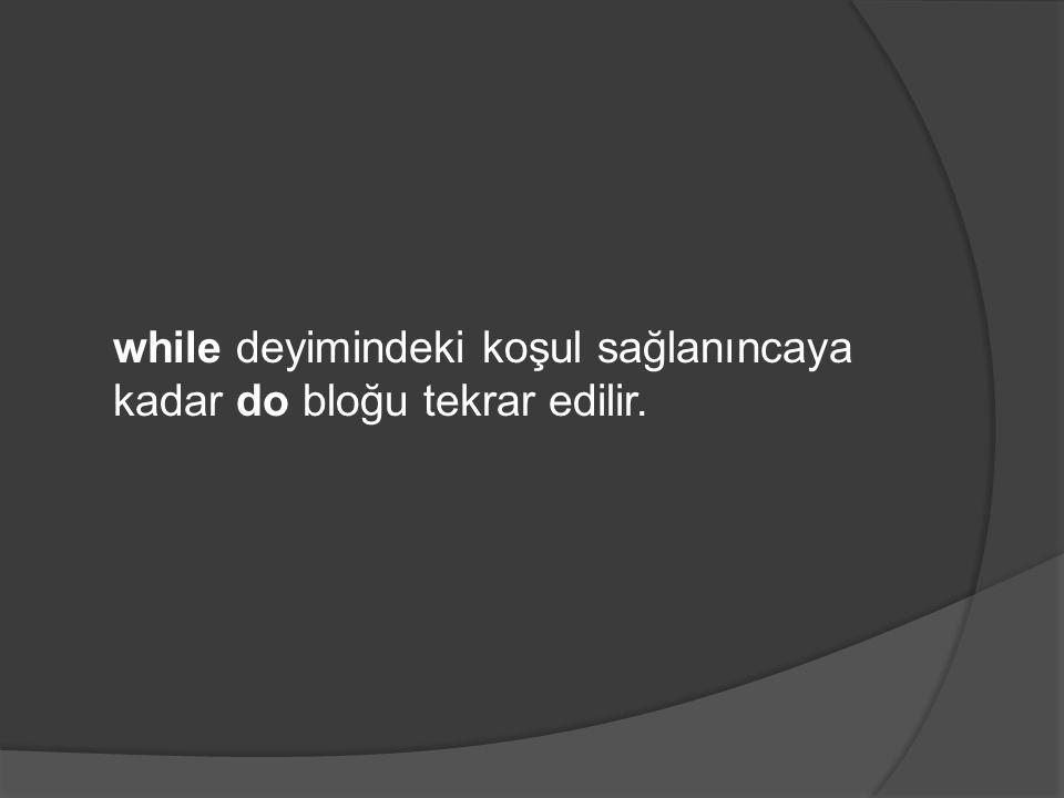 do deyim1; while ( Şart ); do { deyim1; deyim2; …; } while ( Şart );