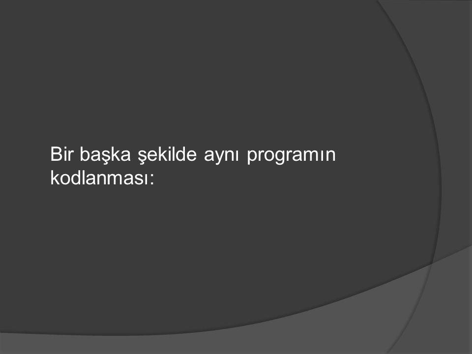 Bir başka şekilde aynı programın kodlanması:
